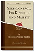 Self-Control, Its Kingship find Majesty (Classic Reprint)