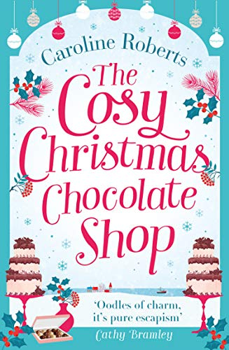 The Cosy Christmas Chocolate Shop: The perfect, feel good romantic comedy to curl up with this Christmas! (Cosy Teashop) -