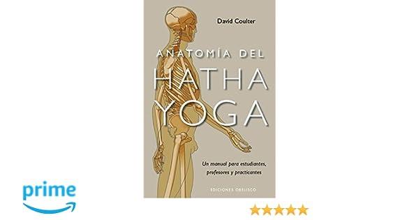 Anatomía del Hatha Yoga: un manual para estudiantes, profesores y ...
