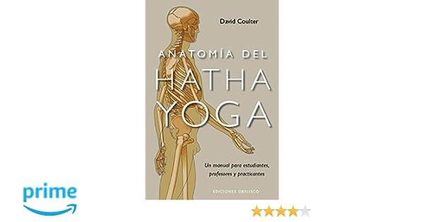 Anatomia del hatha yoga (Coleccion Salud y Vida Natural) (Spanish ...