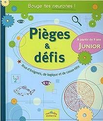 Pièges & défis Junior : Jeux d'énigmes, de logique et de casse-tête