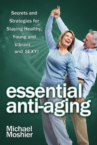 51Plb4zk19L - Essential Anti-aging: Secrets and Strategies for Staying Healthy, Young and Vibrant... and SEXY