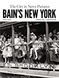 Bain's New York: The City in News Pictures 1900-1925 (New York City)