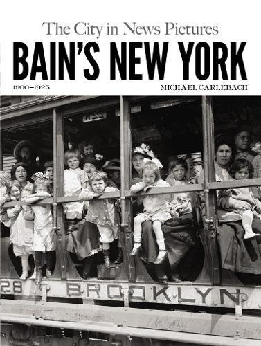 Bain's New York: The City in News Pictures 1900-1925 (New York - Bain Pictures Of