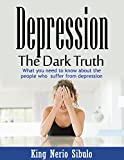 Depression: The Dark Truth: What you need to know about the people who - Best Reviews Guide