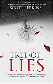 Tree of Lies: Transforming Decisions, Behaviors, and Relationships By Gaining Perspective On Your Identity in Christ