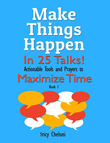 Make Things Happen in 25 Talks!: Actionable Tools and Prayers to Maximize Time
