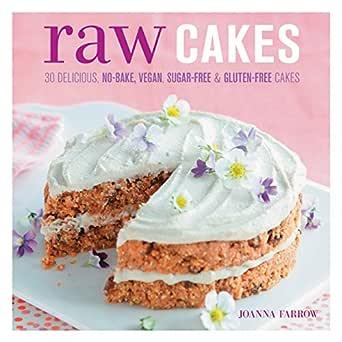 Raw Cakes: 30 Delicious, No-Bake, Vegan, Sugar-Free & Gluten-Free Cakes (English Edition) eBook: Farrow, Joanna: Amazon.es: Tienda Kindle