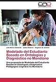 Modelado Del Estudiante Basado en Ontologías y Diagnóstico No Monótono, Julia María|Ramírez Clemente and Angélica de Antonio, 3846574880
