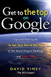 Get to the Top on Google: Tips and Techniques to Get Your Site to the Top of the Search Engine Rankings -- and Stay There