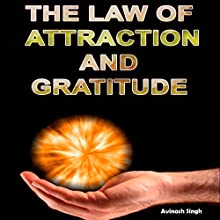 The Law of Attraction and Gratitude Audiobook by Avinash Singh Narrated by Aaron Sinn