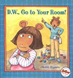 D. W., Go to Your Room!, Marc Brown, 0316109053