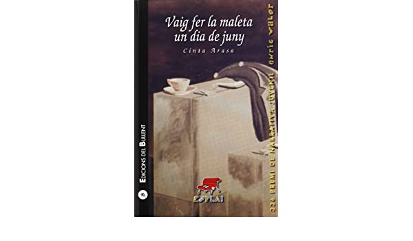 Vaig fer la maleta un dia de juny: Cinta Arasa i Carot: 9788499041490: Amazon.com: Books