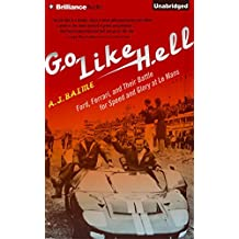 Go Like Hell: Ford, Ferrari, and Their Battle for Speed and Glory at Le Mans by A.J. Baime (2014-11-18)