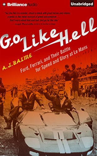 By A.J. Baime Go Like Hell: Ford, Ferrari, and Their Battle for Speed and Glory at Le Mans (Unabridged) [Audio CD]