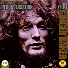 Ginger Baker of Cream - In Conversation 15 Speech by Geoffrey Giuliano Narrated by Geoffrey Giuliano
