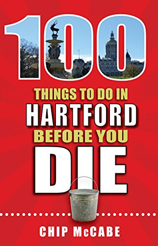 100-things-to-do-in-hartford-before-you-die-100-things-to-do-before-you-die