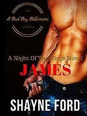 JAMES, A Bad Boy Billionaire Romance (NIGHT OF THE KINGS SERIES Book 1)