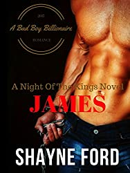 JAMES, A Bad Boy Billionaire Romance (NIGHT OF THE KINGS SERIES Book 1)
