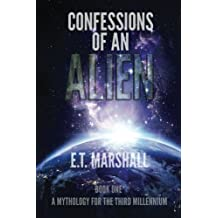 Confessions of an Alien (A Mythology for the Third Millennium) (Volume 1)