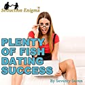 Plenty of Fish Dating Success: Attract & Seduce Girls Online Audiobook by  Seventy Seven Narrated by  Seventy Seven