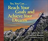 Yes, You Can... Reach Your Goals and Achieve Your Dreams, James E. Stowers, 0980045703