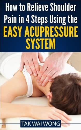 How to Relieve Shoulder Pain in 4 Steps using the Easy Acupressure System (The