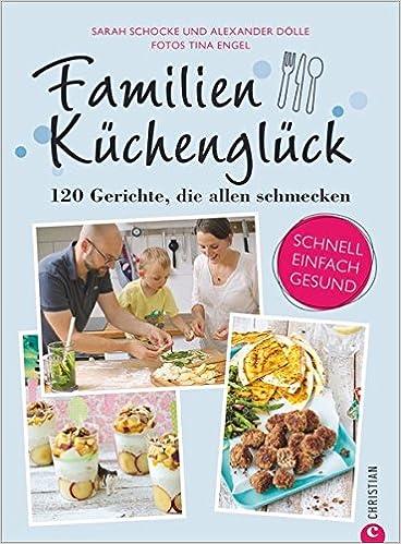 Familienkochbuch: Familienküchenglück. 120 Gerichte, die allen ...