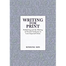Writing for Print: Publishing and the Making of Textual Authority in Late Imperial China