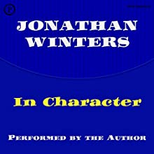 Jonathan Winters in Character Performance by Jonathan Winters Narrated by Jonathan Winters