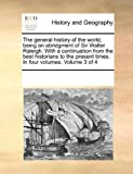 The General History of the World, Being an Abridgment of Sir Walter Raleigh with a Continuation from the Best Historians to the Present Times in Fou, See Notes Multiple Contributors, 1170731694