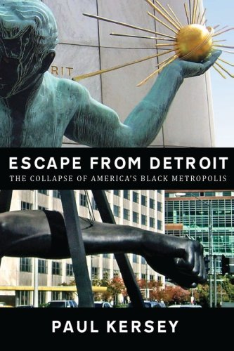 Escape from Detroit:The Collapse of America's Black Metropolis