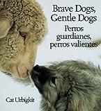 Brave Dogs, Gentle Dogs/Perros Guardianes, Perros Valientes, Cat Urbigkit, 1590787463