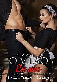 O vilão em mim (Trilogia Em mim Livro 1) por [Nunes, Bárbara P.]