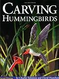Carving Hummingbirds, Charles Solomon and David Hamilton, 1565230647