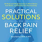 img - for Practical Solutions for Back Pain Relief: 40 Body and Mind Exercises to Move Better, Feel Better, and Relieve Pain Permanently book / textbook / text book