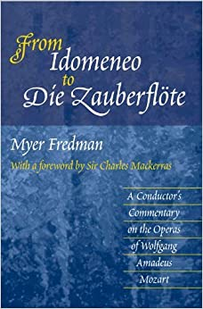 From Idomeneo to Die Zauberfl??te: A Conductor's Commentary on the Operas of Wolfgang Amadeus Mozart by Myer Fredman (2014-01-01)