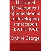 Historical Development of education in a Developing state: sabah (1891 to 1991): Dr.K.M George