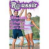 Réussir: Réussite: Il Suffit de Croire au Bonheur Pour Y Arriver... (creativité,intuition,confiance en soi) (French Edition)