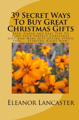 Download 39 Secret Ways To Buy Great Christmas Gifts: Free, Cheap and Easy Tips To Find Your Perfect Christmas Gift And Make Gift Giving Stress Free... Starting Right Now! pdf epub