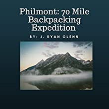 Philmont: 70 Mile Backpacking Expedition Audiobook by J. Ryan Glenn Narrated by Thaddeus Walster