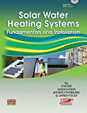 Solar Water Heating Systems, In Partnership with The United Association of Plumbing and Pipe Fitting Industry Journeymen and Apprentices of the of the United States and Canada, 0826912796