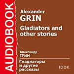 Gladiators and Other Stories | Alexander Grin