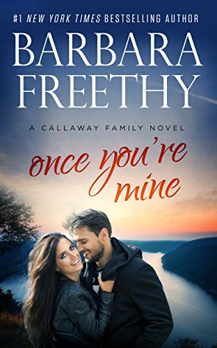 Once You're Mine (Callaway Cousins #4) (Callaways Book 12) ()