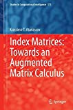 img - for Index Matrices: Towards an Augmented Matrix Calculus (Studies in Computational Intelligence) by Krassimir T. Atanassov (2014-09-04) book / textbook / text book
