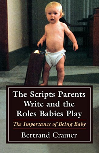 The Scripts Parents Write and the Roles Babies Play: The Importance of Being Baby (The Master Work Series)