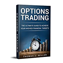 Options Trading: The ultimate guide to achieve your wished financial targets