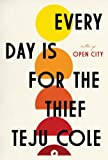 Every Day Is for the Thief, Teju Cole, 0812995783