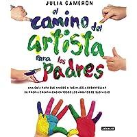 El camino del artista para padres: Ayuda a tus hijos a descubrir su creatividad con el método que usan los grandes…