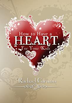 How to Have a HEART for Your Kids by [Carman, Rachael]